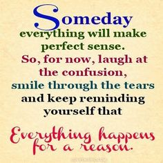 i love it when someone says everything happens for a reason, because then i remember, it does!