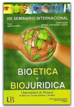 VIII Seminario Internacional. Bioetica y biojuridica - Manuel José Bernal García – Universidad de Boyacá     http://www.librosyeditores.com/tiendalemoine/derecho/2632-bioetica-y-biojuridica.html    Editores y distribuidores