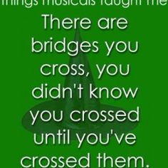 """Musical theatre lessons!!! """"there are bridges you crossed you never knew you crossed until you crossed!"""""""