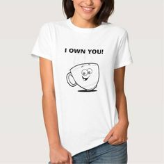 (I OWN YOU COFFEE MUG T-Shirt) #Coffee #Own #You is available on Funny T-shirts Clothing Store   http://ift.tt/2farySg