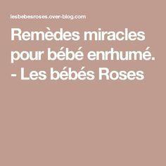Remèdes miracles pour bébé enrhumé. - Les bébés Roses