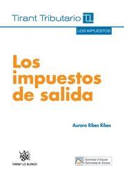 Los impuestos de salida / Aurora Ribes Ribes. -- Valencia : Tirant lo Blanch, 2014.