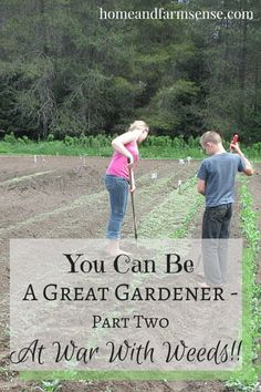 Part Two of the series You Can Be A Great Gardener.  Learn how to battle weeds!!