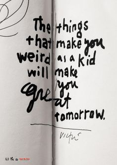 """""""Things that make you weird as a kid will make you great tomorrow."""" - James Victore #quotes #writing *"""