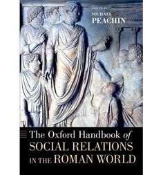 The Oxford handbook of social relations in the roman world http://absysnetweb.bbtk.ull.es/cgi-bin/abnetopac01?TITN=531119