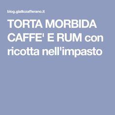 TORTA MORBIDA CAFFE' E RUM con ricotta nell'impasto