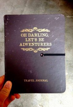 Oh darling let's be adventurers..