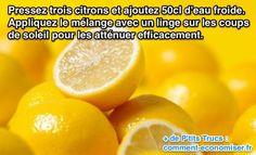 Soulager coups de soleil : Pressez trois citrons et ajoutez 50cl d'eau froide. Appliquez le mélange avec un linge sur les coups de soleil pour les atténuer efficacement.