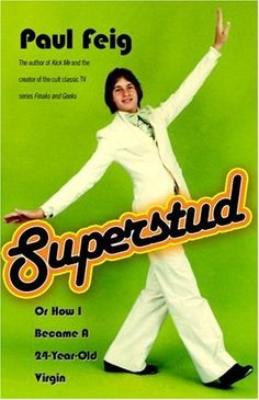 Superstud: Or How I Became a 24-Year-Old Virgin by Paul Feig, http://www.amazon.com/dp/B000FCK8X2/ref=cm_sw_r_pi_dp_-0qAub0M1TJPG
