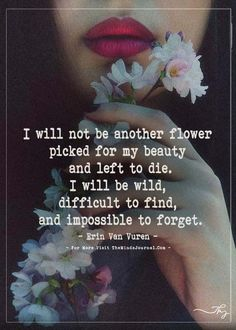 I will not be another flower picked for my beauty and left to die. - https://themindsjournal.com/i-will-not-be-another-flower-picked-for-my-beauty-and-left-to-die/