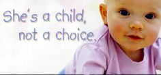 Pro Life :: Anti Abortion - She's a child, not a choice image by holymusic55 - Photobucket