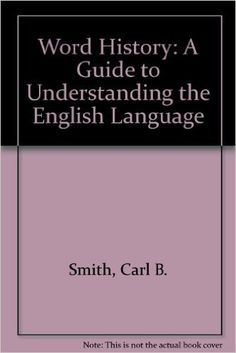 Word History, A Guide to Understanding the English Language. 1991 Carl B. Smith and Eugene W. Reade.  Educational Resources Information Centre (ERIC) Archive.