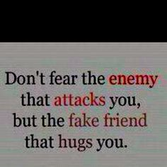 Who needs enemies when you have fake ass friends!