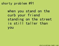 Short People Problems--I get that :) Mestel Kerr Girl Problems Funny, Short People Problems, Short Girl Problems, Life Problems, Short Person, Short Jokes, Seriously Funny, I Can Relate, How I Feel