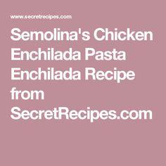 Semolina's Chicken Enchilada Pasta Enchilada Recipe from SecretRecipes.com