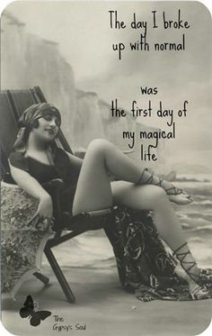 The day I broke up with normal was the first day of my magical life........4....<3