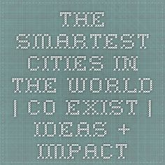 The Smartest Cities In The World | Co.Exist | ideas + impact