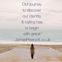 The journey to discovering our identity begins with grace:  http://www.jamesprescott.co.uk/blog/begin-with-grace/ #blog #NewYear #grace