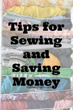 Feather's Flights {a creative, sewing blog}: Tips For Sewing and Saving Money