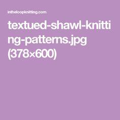 textued-shawl-knitting-patterns.jpg (378×600)