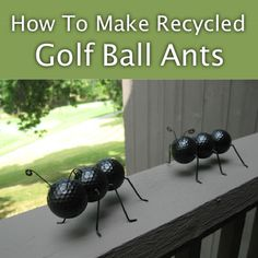 Golf Ball Crafts Garden ants from golf balls. - DIY bug crafts to do this summer with your preschooler. Ant Crafts, Garden Crafts, Garden Projects, Golf Crafts, Garden Ideas, Decor Crafts, Yard Art Crafts, Backyard Projects, Outdoor Crafts