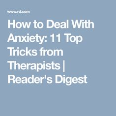 How to Deal With Anxiety: 11 Top Tricks from Therapists | Reader's Digest
