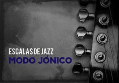 Escalas de Jazz: El Modo Jónico y el acorde de 7ª Mayor
