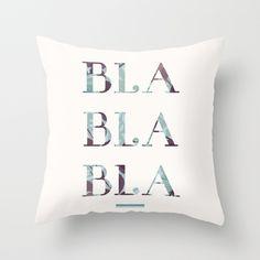 Bla Bla Bla Throw Pillow $20 #bla bla bla #fashion #style #typography #art #funny #floral #pattern #vintage #society6