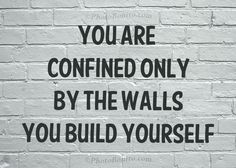 photo 202d.jpg -- you are only confined with the walls you build yourself.