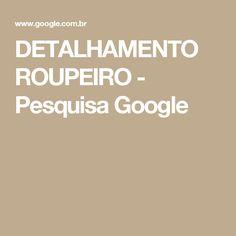 DETALHAMENTO ROUPEIRO - Pesquisa Google