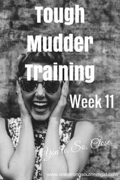 Tough Mudder Training Template Week 11-One Strong Southern Girl-Here's what you need to do in week 11 of my 12-week tough mudder training plan. You're so close!