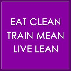 Eat clean, train mean!