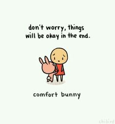 Comfort Bunny by Chibird Happy Thoughts, Positive Thoughts, Positive Vibes, Positive Quotes, Motivational Quotes, Inspirational Quotes, Motivational Pictures, When Youre Feeling Down, How Are You Feeling