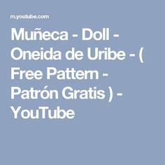 Muñeca - Doll - Oneida de Uribe - ( Free Pattern - Patrón Gratis ) - YouTube