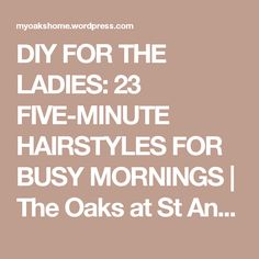 DIY FOR THE LADIES: 23 FIVE-MINUTE HAIRSTYLES FOR BUSY MORNINGS | The Oaks at St Andrews