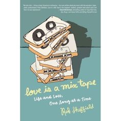 """""""Love is a Mix Tape"""" by Rob Sheffield"""