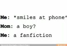 Truth. Except I wouldn't admit I was reading fanfiction to my parents because they'd freak out XD