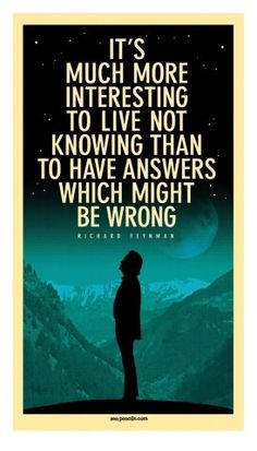 It's much more interesting to live not knowing than to have answers which might be wrong - Richard Feynman quote The Words, Life Quotes Love, Quotes To Live By, Nice Quotes, Random Quotes, Richard Feynman Quotes, Favorite Quotes, Best Quotes, Romance