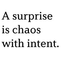 A surprise is chaos with intent