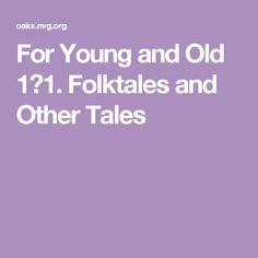 For Young and Old  1➭1. Folktales and Other Tales