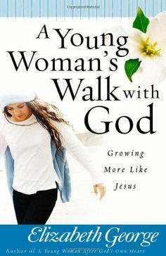 A Young Woman's Walk with God: Growing More Like Jesus:Amazon:Books