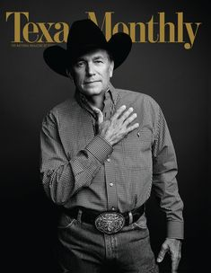 Famous Texans:George Strait on the cover of Texas Monthly. He is the king of country music. George Strait, Cow Girl, Country Singers, Country Music, Only In Texas, Texas Monthly, Texas Forever, Loving Texas, Texas Pride