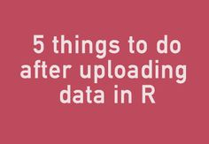 First Things to Do After You Import the Data into R | DataScience+