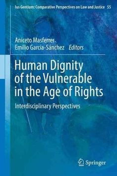 Human Dignity of the Vulnerable in the Age of Rights: Interdisciplinary Perspectives