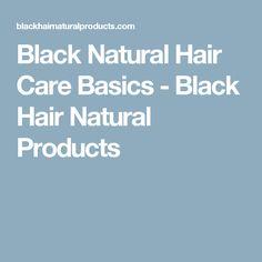 Black Natural Hair Care Basics - Black Hair Natural Products