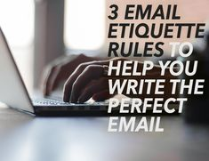 We use e-mail every day. For work. For fun. For love letters. Here are three email etiquette rules to help you write the prefect email.