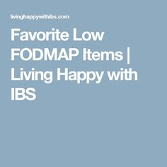 Favorite Low FODMAP Items | Living Happy with IBS