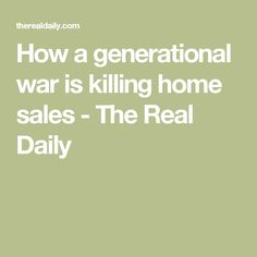 How a generational war is killing home sales - The Real Daily