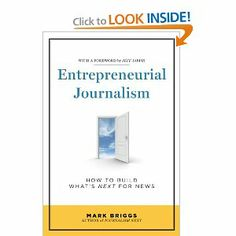 Entrepreneurial Journalism: How to Build What's Next for News: Mark Briggs: 9781608714209: Amazon.com: Books