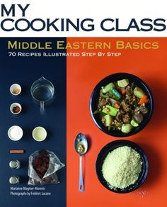 Middle Eastern Basics: 70 Recipes Illustrated Step by Step (My Cooking Class) Paperback